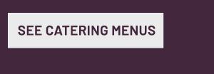 See catering menus - Learn more